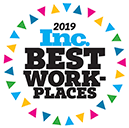 We are on Inc.'s list of Best Places to Work in 2019 in America for our Culture, Our Core Values and for putting our team members first